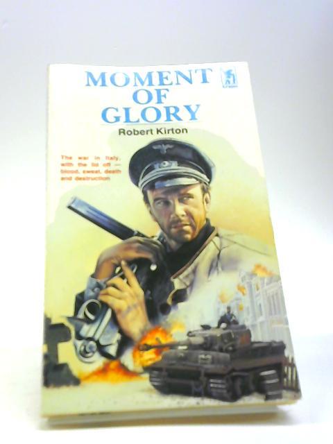 Moment Of Glory by Robert Kirton