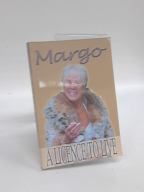 Margo: A Licence To Live by Margo Grimshaw