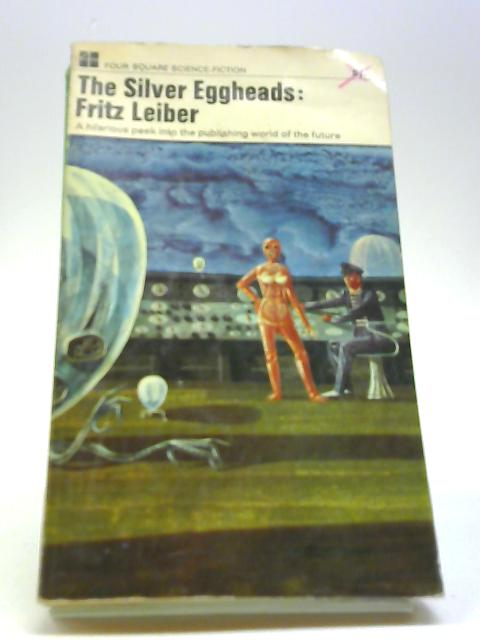The Silver Eggheads By Leiber, Fritz