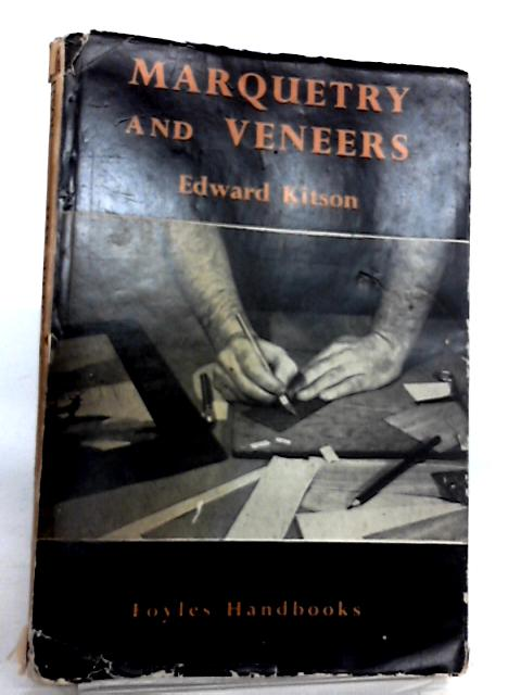 Marquetry And Veneers by Edward Kitson