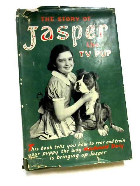 The Story of Jasper the TV Pup By Macdonald Daly