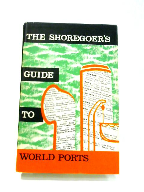 The Shoregoer's Guide to World Ports by Ronald Hope (ed)
