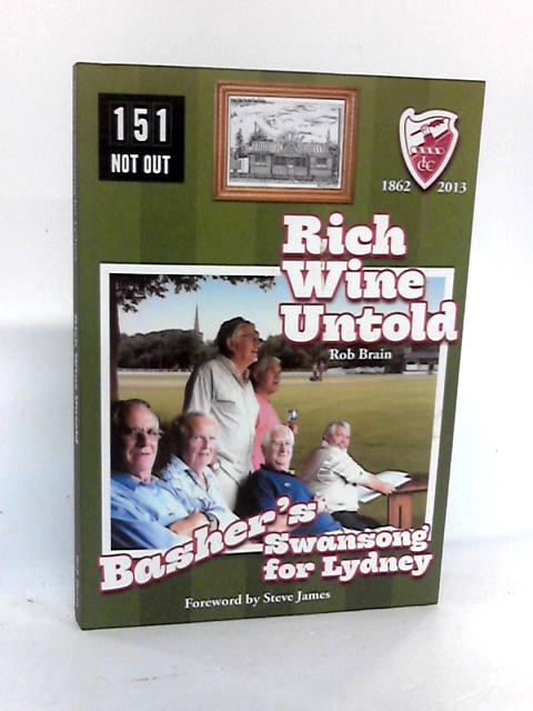Rich Wine Untold: Basher's Swansong for Lydsey by Brain, Robert John