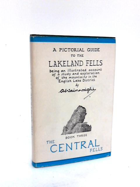 A Pictorial Guide to the Lakeland Fells Book Three the Central Fells by A Wainwright