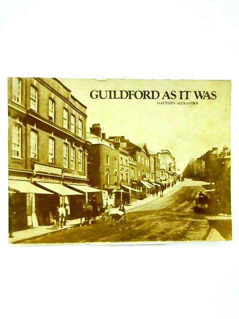 Guildford as it Was by Matthew Alexander