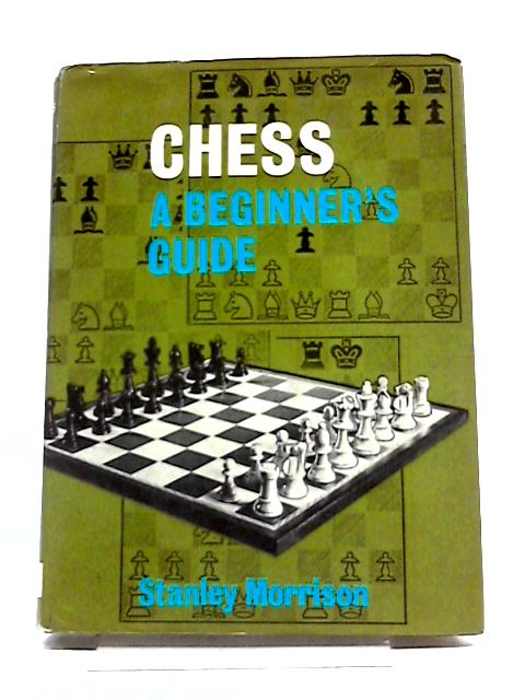 Chess A Beginner's Guide by Stanley Morrison