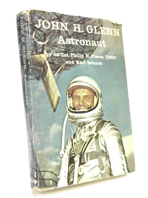John H. Glenn: Astronaut by Philip N. Pierce, Karl Schuon