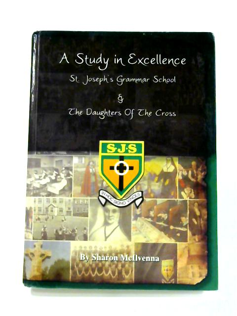 A Study in Excellence: St. Joseph's Grammar and the Daughters of the Cross by Sharon McIlvenna