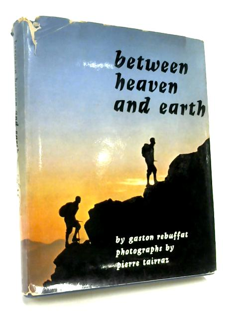 Between Heaven and Earth by Gaston Rebuffat