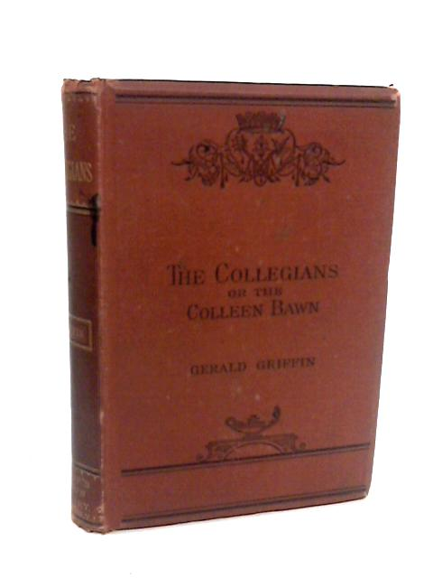The Collegians or The Colleen Bawn. A Tale of Garryowen. by Griffin Gerald.