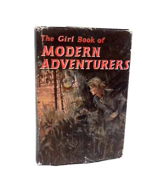 The Girl Book Of Modern Adventures. by Clarke, A C & Others.