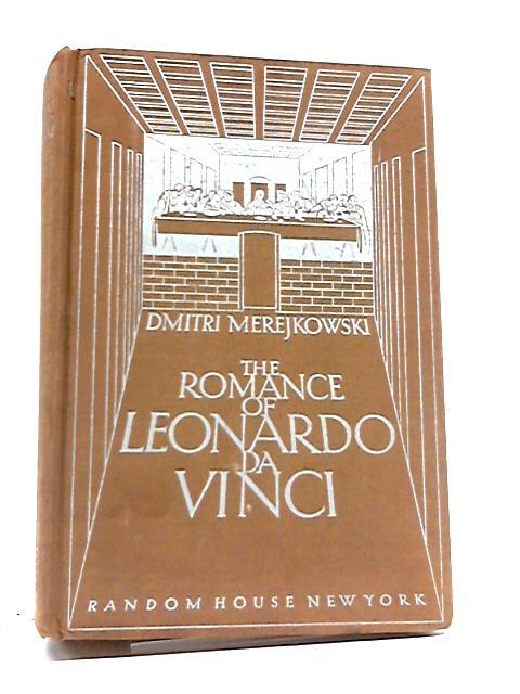 The Romance of Leonardo Da Vinci. by Dmitri Merejkowski
