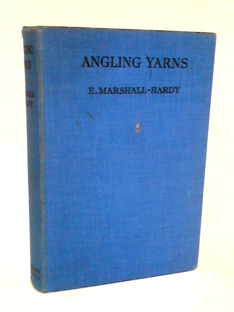 Angling Yarns. by E Marshall-Hardy. by Marshall-Hardy (Eric). (1894-1965).