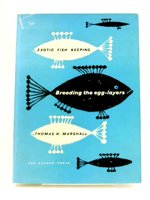 Exotic fishkeeping: Breeding the Egg-Layers By T. H. Marshall