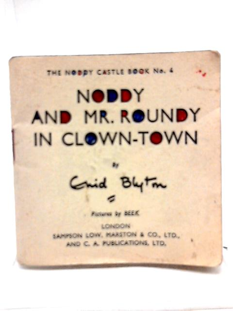 Noddy And Mr Roundy In Clown Town. The Noddy Castle Book No. 4. by Blyton, Enid