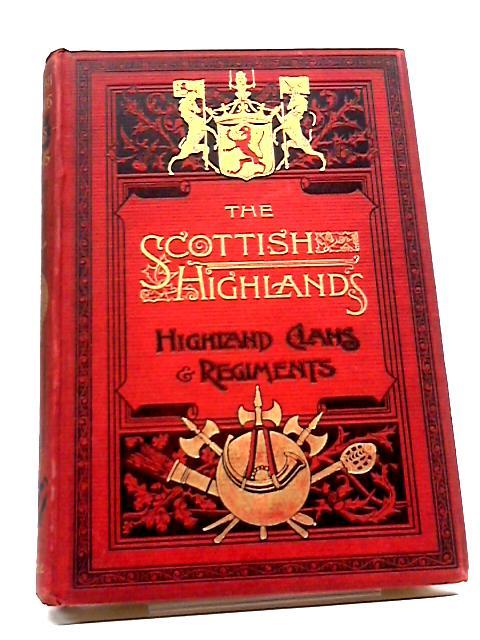 A History of the Scottish Highlands, Highland Clans and Highland Regiments: Vol. V By John S. Keltie