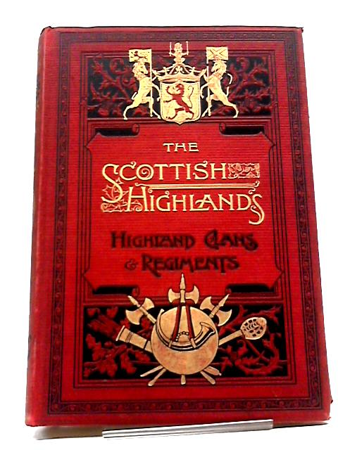 History of the Scottish Highlands, Highland Clans, and Highland Regiments, with an Account of the Gaelic Language, Literature, and Music, Volume IV by Keltie