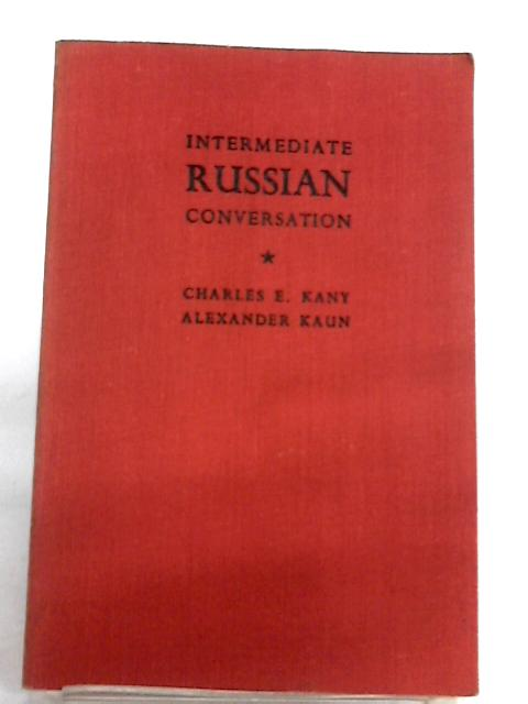 Intermediate Russian Conversation By Charles E. Kany and Alecander Kaun