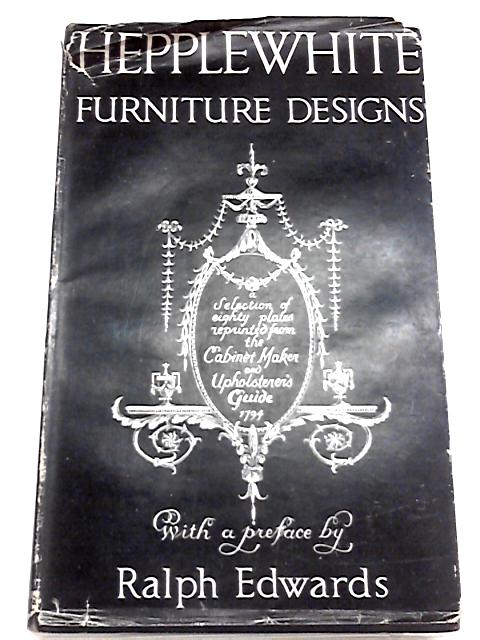 Hepplewhite Furniture Designs: From the Cabinet-maker and Upholster's Guide 1794. By Ralph Edwards