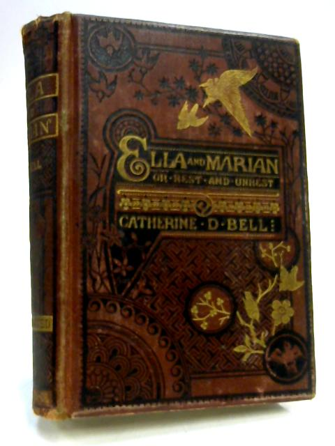 Ella and Marian or Rest and Unrest by Catherine D Bell