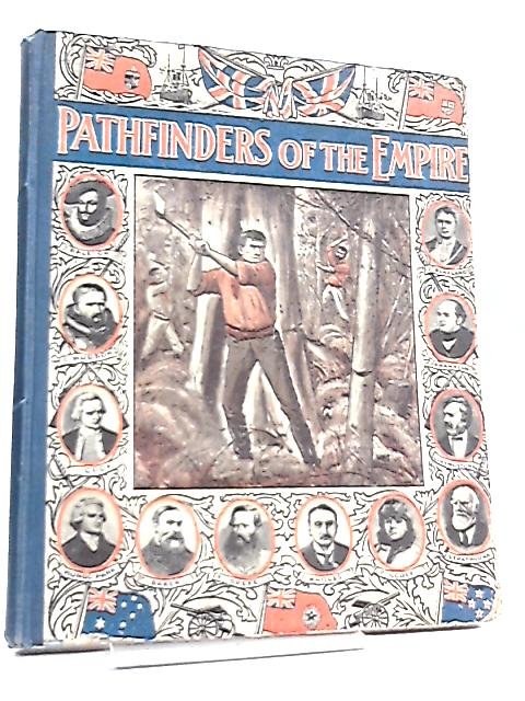 Pathfinders of the Empire, Travel and Adventure on Continent and Ocean by John Lea
