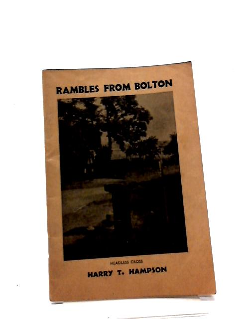 Rambles From Bolton: A Miscellany of Rambles Within Ten Miles of Bolton Town Hall by Harry T Hampson