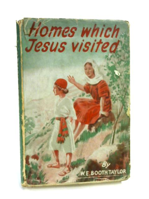 Homes Which Jesus Visited by W. E. Booth Taylor