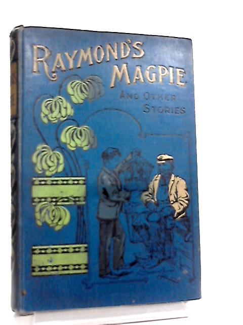 Raymond's Magpie And Other Stories by William J. Forster