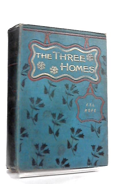 The Three Homes. A Tale for Father and Sons by F. T. L. Hope
