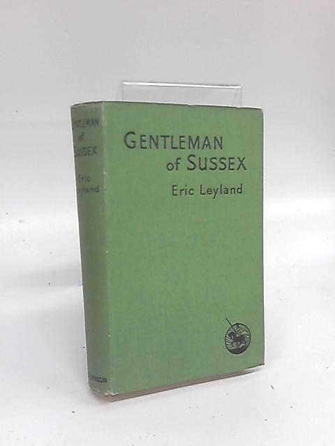 Gentleman of Sussex by Eric Leyland