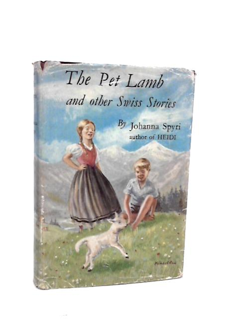 The Pet Lamb & Other Swiss Stories by Johanna Spyri by Spyri, Johanna