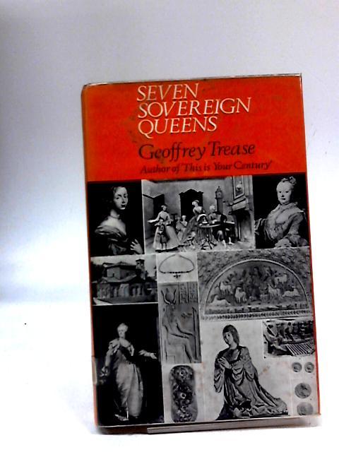 Seven Sovereign Queens by Geoffrey Trease