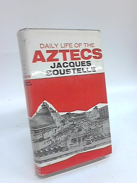 The Daily Life of the Aztecs on the eve of the Spanish Conquest by Jacques Soustelle