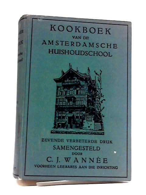 Kookboek van de Amsterdamsche Huishoudschool by C J Wannee