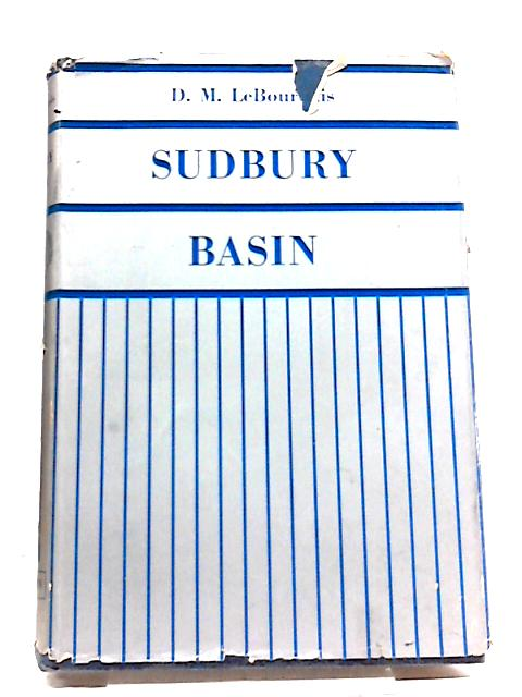 Sudbury Basin: The Story of Nickel by D. M LeBourdais