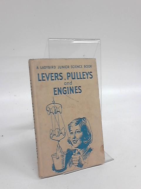 Levers, Pulleys and Engines  by F. E. Newing
