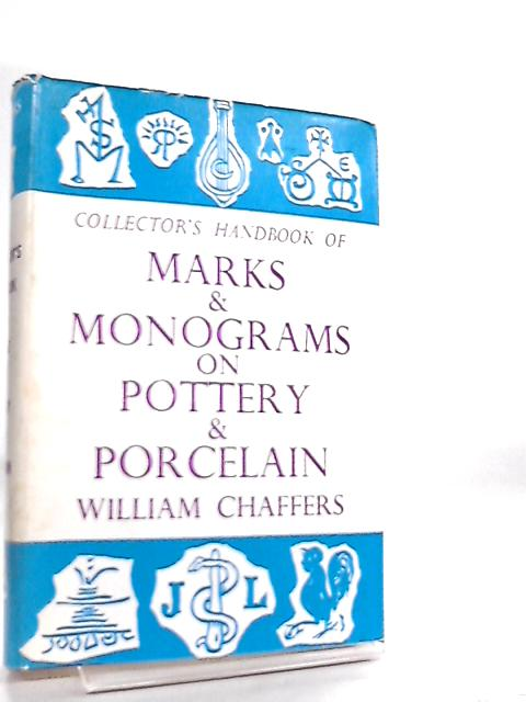 Collector's Handbook of Marks and Monograms on Pottery and Porcelain by William Chaffers