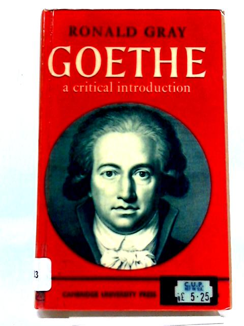 Goethe: A Critical Introduction (Major European Authors Series) by Ronald Gray