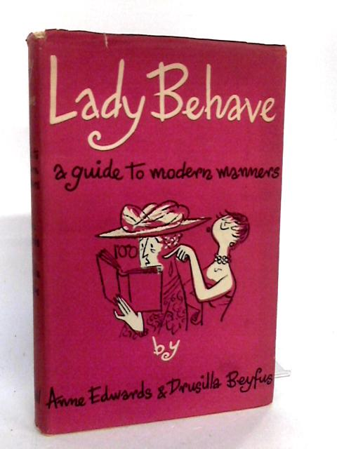 Lady Behave: a Guide to Modern Manners by Anne Edwards