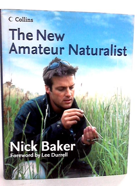 The New Amateur Naturalist by Baker, Nick