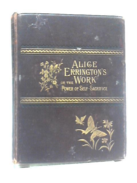 Alice Errington's Work; Or The Power of Self-Sacrifice by Edith C Kenyon