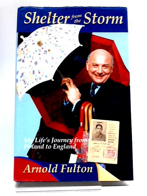 Shelter from the Storm: My Life's Journey from Poland to England by Arnold Fulton