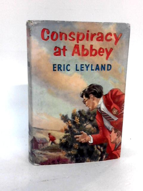 Conspiracy at Abbey. By Eric. Leyland