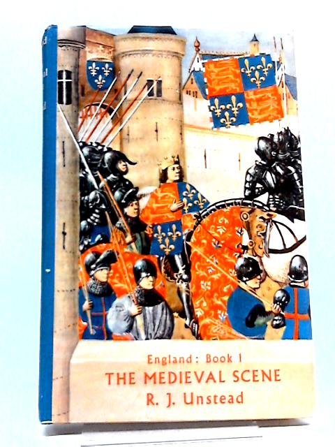 England a History in Four Books Book One the Medieval Scene 787-1485 by R J Unstead