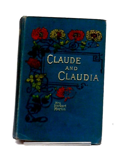 Claude and Claudia, A Tale by Mrs. Herbert Martin