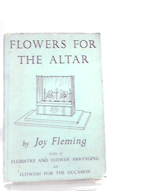 Flowers For The Altar by Joy Fleming