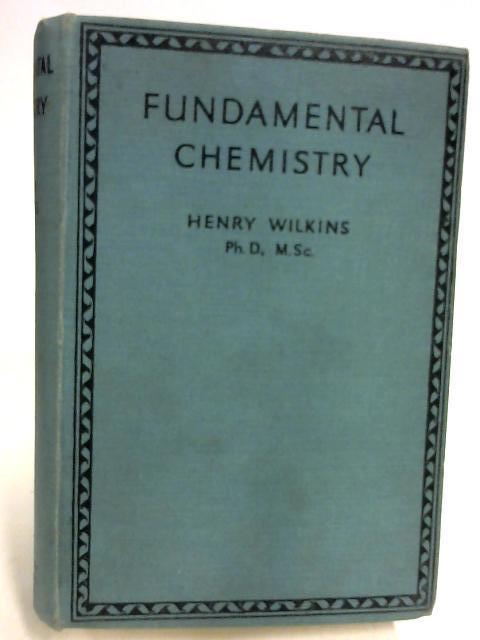 Fundamental Chemistry by Henry Wilkins