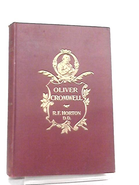 Oliver Cromwell. A Study In Personal Religion by Robert F. Horton