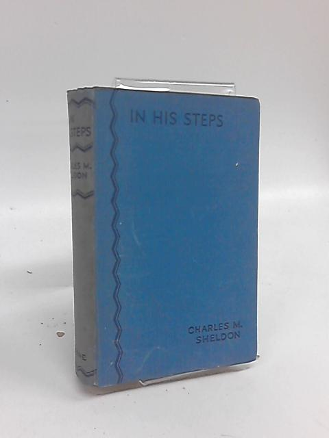 """In His Steps: """"What Would Jesus Do?"""" by Charles Monroe Sheldon"""