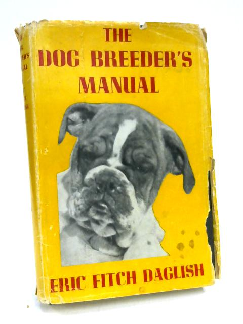 The Dog Breeder's Manual by Eric Fitch Daglish